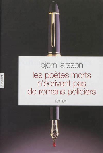 Björn Larsson - Les Poètes Morts N'écrivent Pas de Romans Policiers
